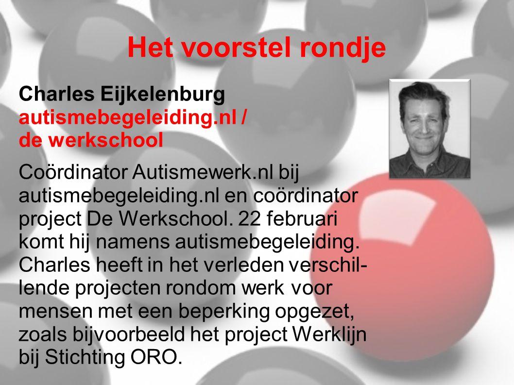 Het voorstel rondje Charles Eijkelenburg autismebegeleiding.nl / de werkschool Coördinator Autismewerk.nl bij autismebegeleiding.nl en coördinator project De Werkschool.