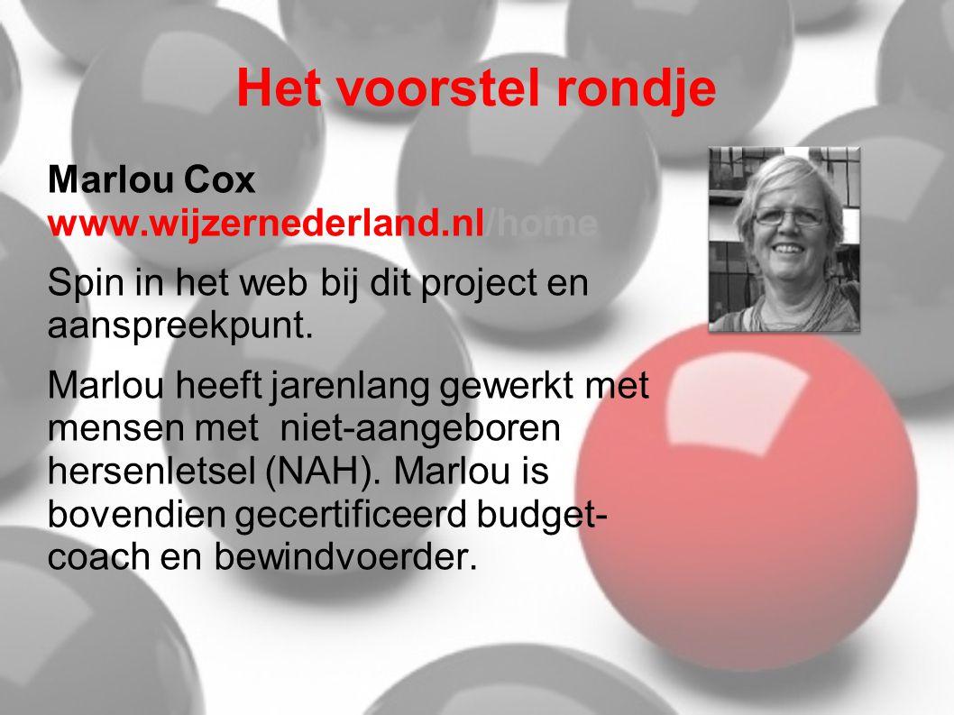 Het voorstel rondje Marlou Cox www.wijzernederland.nl/home Spin in het web bij dit project en aanspreekpunt. Marlou heeft jarenlang gewerkt met mensen