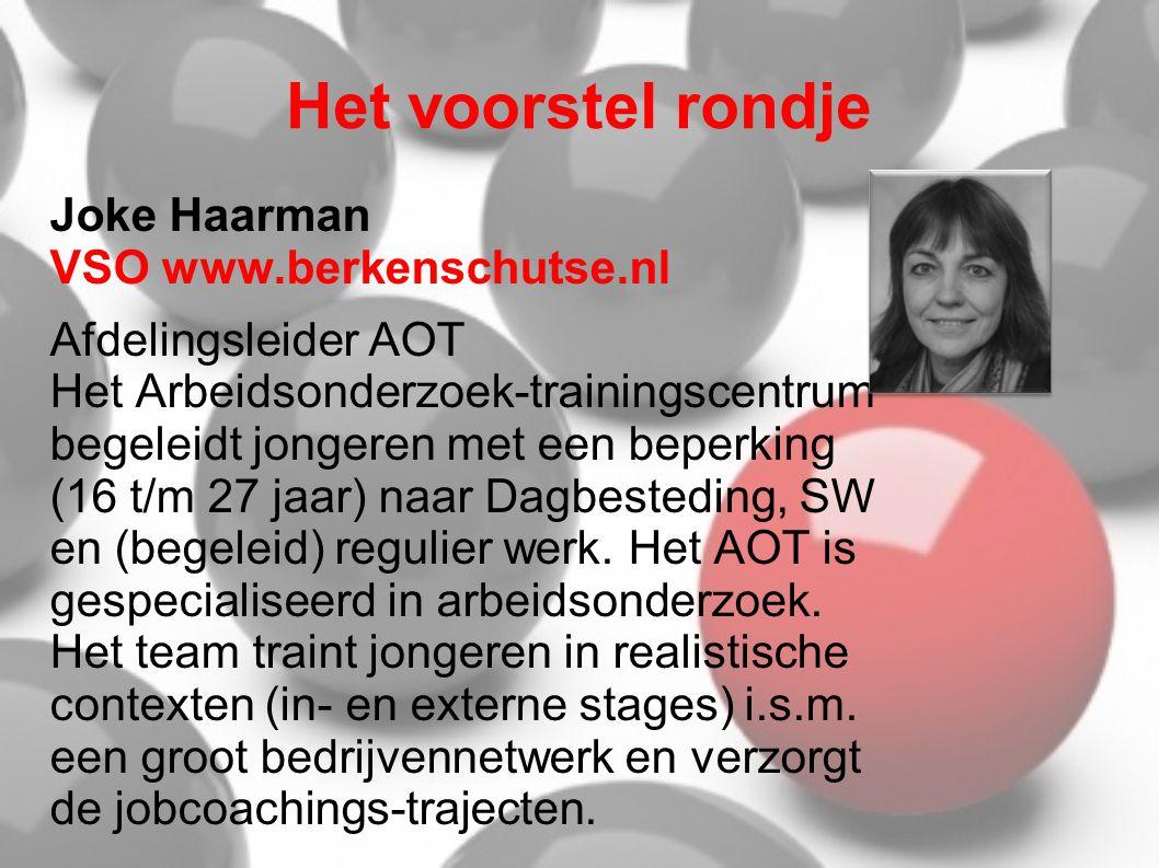 Het voorstel rondje Joke Haarman VSO www.berkenschutse.nl Afdelingsleider AOT Het Arbeidsonderzoek-trainingscentrum begeleidt jongeren met een beperking (16 t/m 27 jaar) naar Dagbesteding, SW en (begeleid) regulier werk.