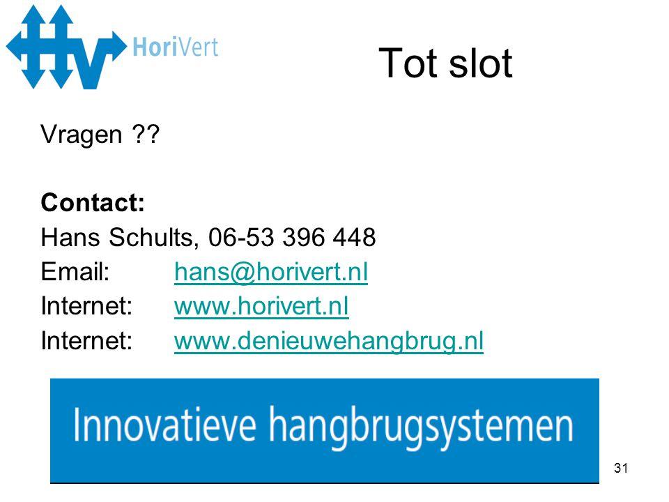 31 Tot slot Vragen ?? Contact: Hans Schults, 06-53 396 448 Email: hans@horivert.nlhans@horivert.nl Internet: www.horivert.nlwww.horivert.nl Internet: