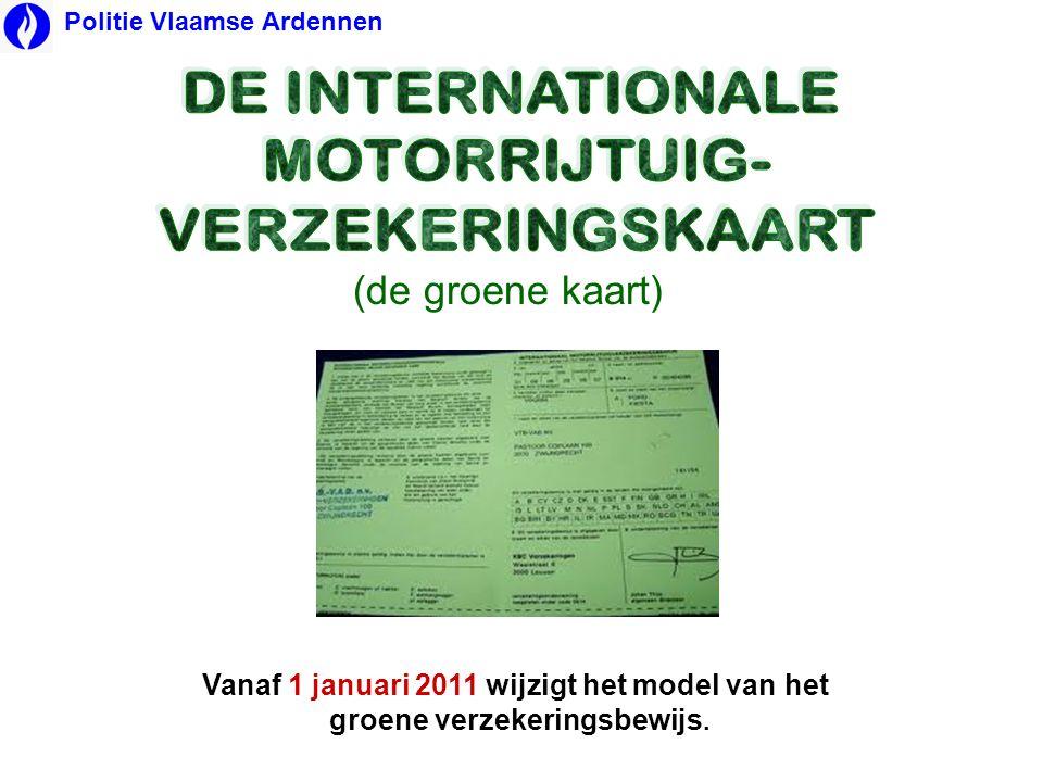 (de groene kaart) Vanaf 1 januari 2011 wijzigt het model van het groene verzekeringsbewijs. Politie Vlaamse Ardennen