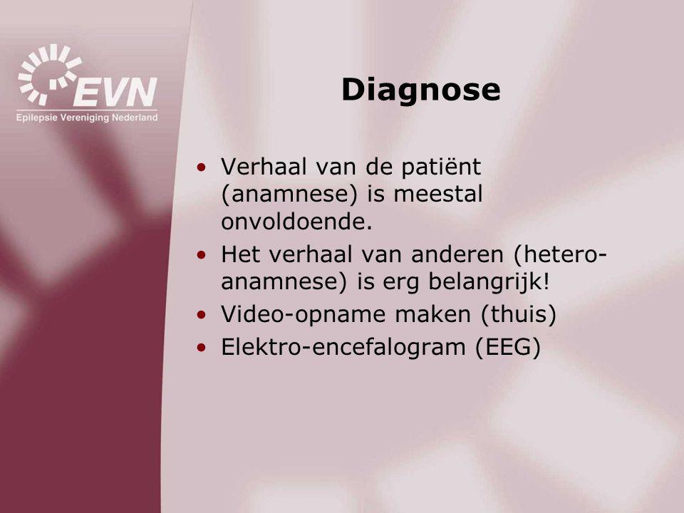 Diagnose •Verhaal van de patiënt (anamnese) is meestal onvoldoende. •Het verhaal van anderen (hetero- anamnese) is erg belangrijk! •Video-opname maken