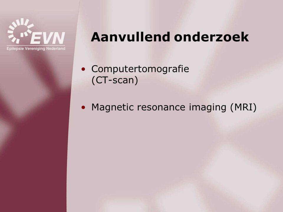 Aanvullend onderzoek •Computertomografie (CT-scan) •Magnetic resonance imaging (MRI)