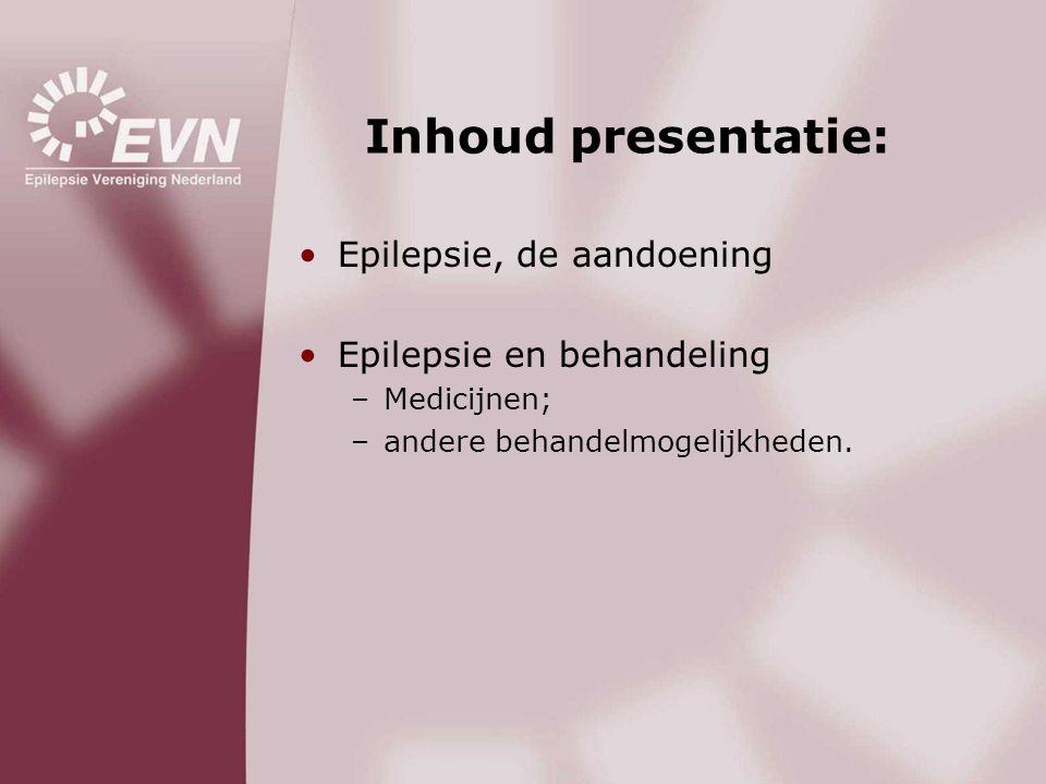 Inhoud presentatie: •Epilepsie, de aandoening •Epilepsie en behandeling –Medicijnen; –andere behandelmogelijkheden.