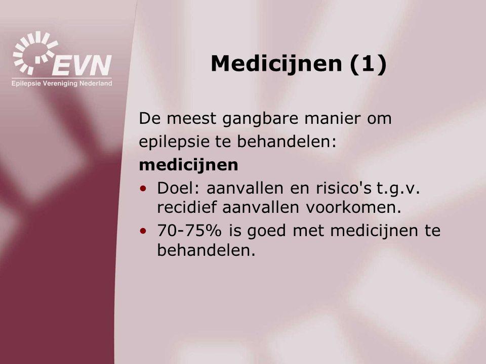 Medicijnen (1) De meest gangbare manier om epilepsie te behandelen: medicijnen •Doel: aanvallen en risico's t.g.v. recidief aanvallen voorkomen. •70-7