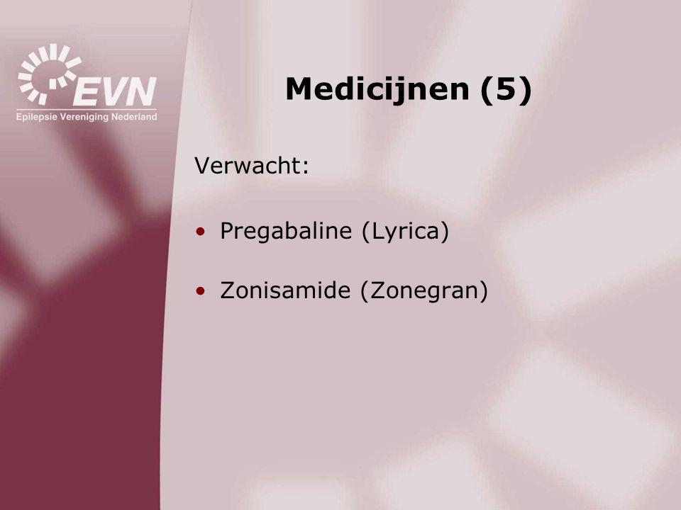 Medicijnen (5) Verwacht: •Pregabaline (Lyrica) •Zonisamide (Zonegran)