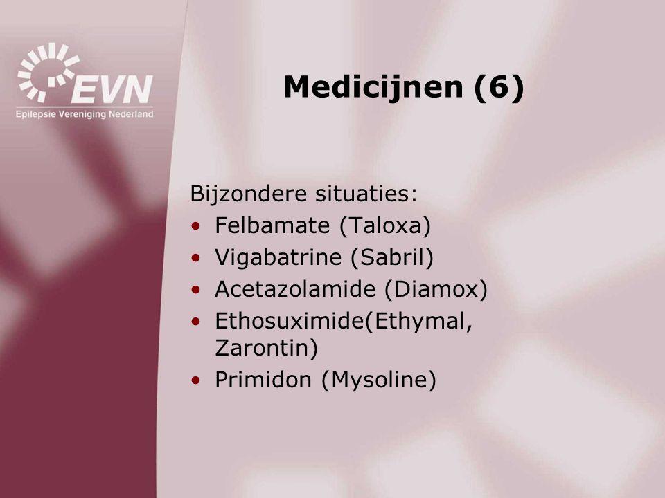 Medicijnen (6) Bijzondere situaties: •Felbamate (Taloxa) •Vigabatrine (Sabril) •Acetazolamide (Diamox) •Ethosuximide(Ethymal, Zarontin) •Primidon (Mys