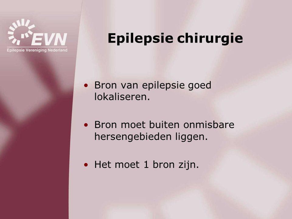 Epilepsie chirurgie •Bron van epilepsie goed lokaliseren. •Bron moet buiten onmisbare hersengebieden liggen. •Het moet 1 bron zijn.