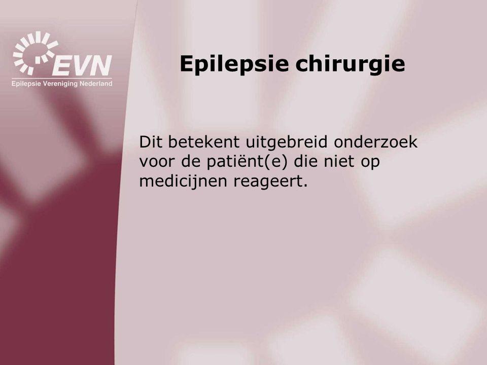 Epilepsie chirurgie Dit betekent uitgebreid onderzoek voor de patiënt(e) die niet op medicijnen reageert.