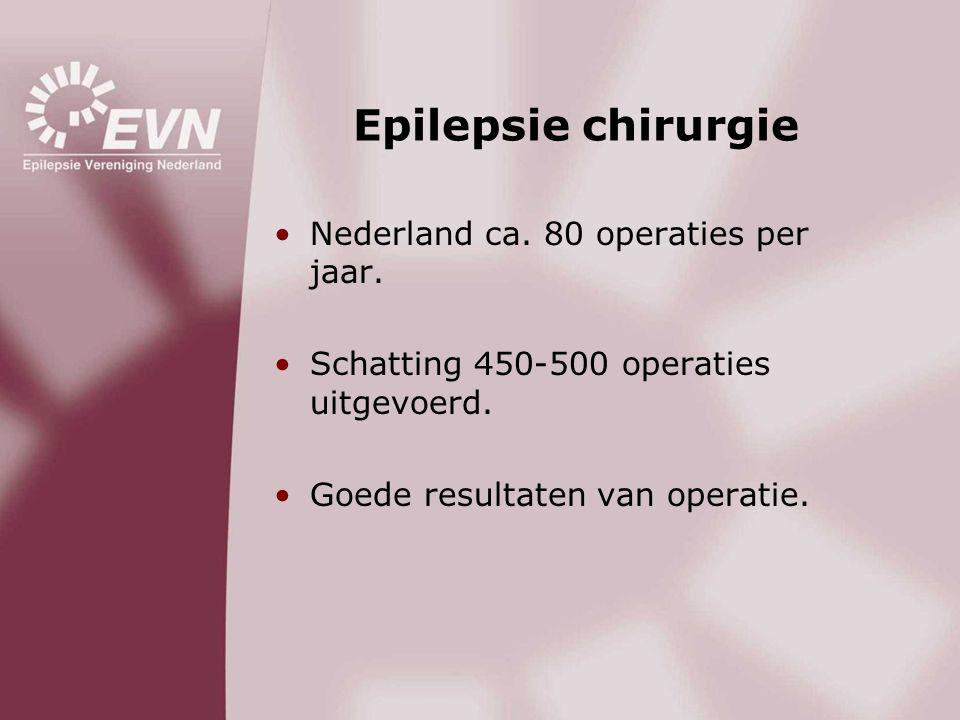 Epilepsie chirurgie •Nederland ca. 80 operaties per jaar. •Schatting 450-500 operaties uitgevoerd. •Goede resultaten van operatie.