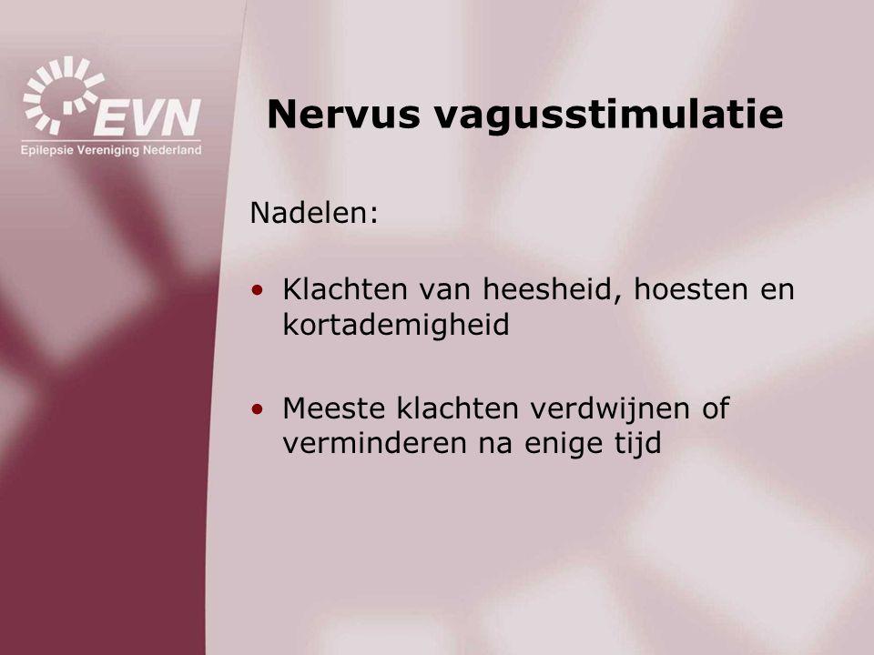 Nervus vagusstimulatie Nadelen: •Klachten van heesheid, hoesten en kortademigheid •Meeste klachten verdwijnen of verminderen na enige tijd