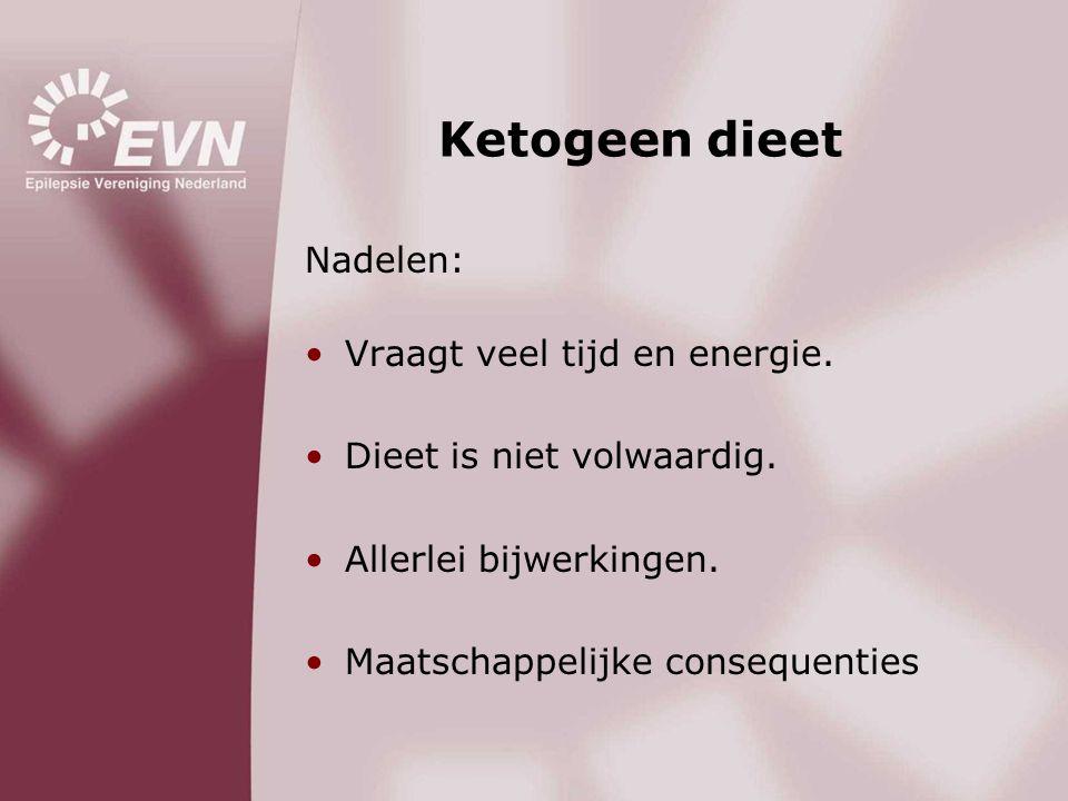 Ketogeen dieet Nadelen: •Vraagt veel tijd en energie. •Dieet is niet volwaardig. •Allerlei bijwerkingen. •Maatschappelijke consequenties