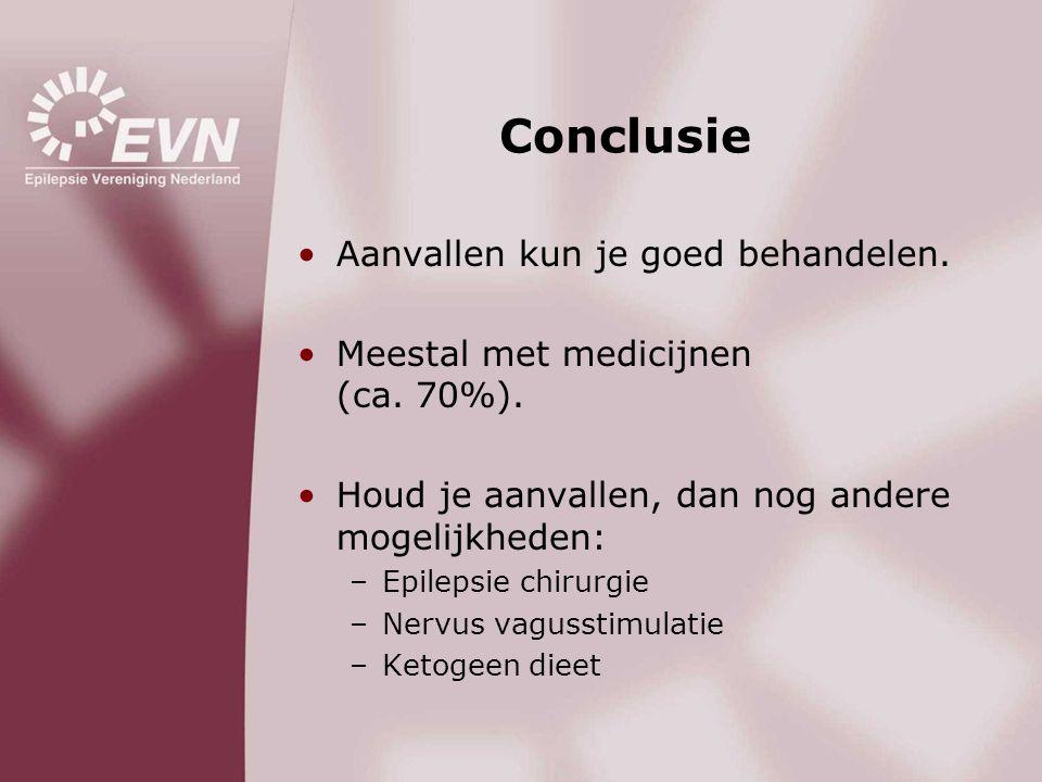 Conclusie •Aanvallen kun je goed behandelen. •Meestal met medicijnen (ca. 70%). •Houd je aanvallen, dan nog andere mogelijkheden: –Epilepsie chirurgie