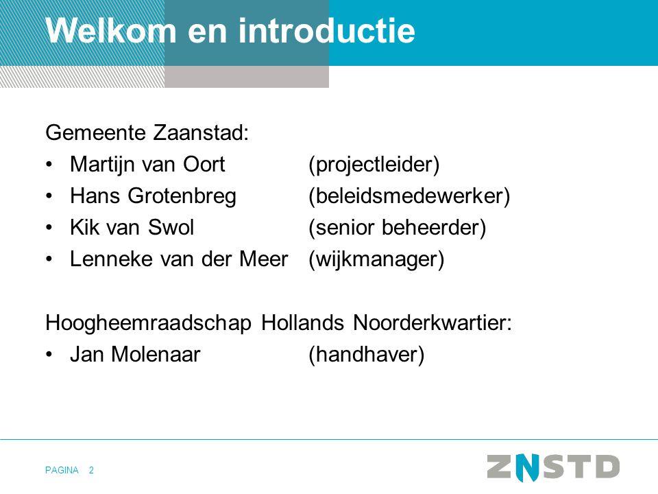 PAGINA2 Welkom en introductie Gemeente Zaanstad: •Martijn van Oort(projectleider) •Hans Grotenbreg(beleidsmedewerker) •Kik van Swol(senior beheerder)