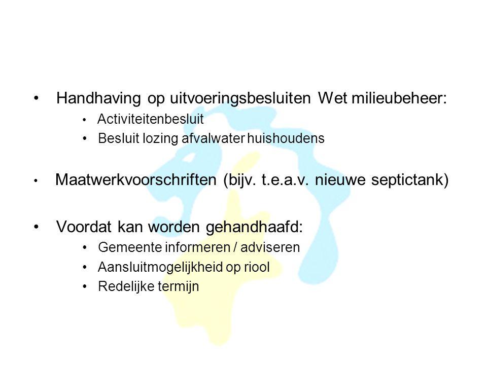 • Handhaving op uitvoeringsbesluiten Wet milieubeheer: • Activiteitenbesluit • Besluit lozing afvalwater huishoudens • Maatwerkvoorschriften (bijv. t.