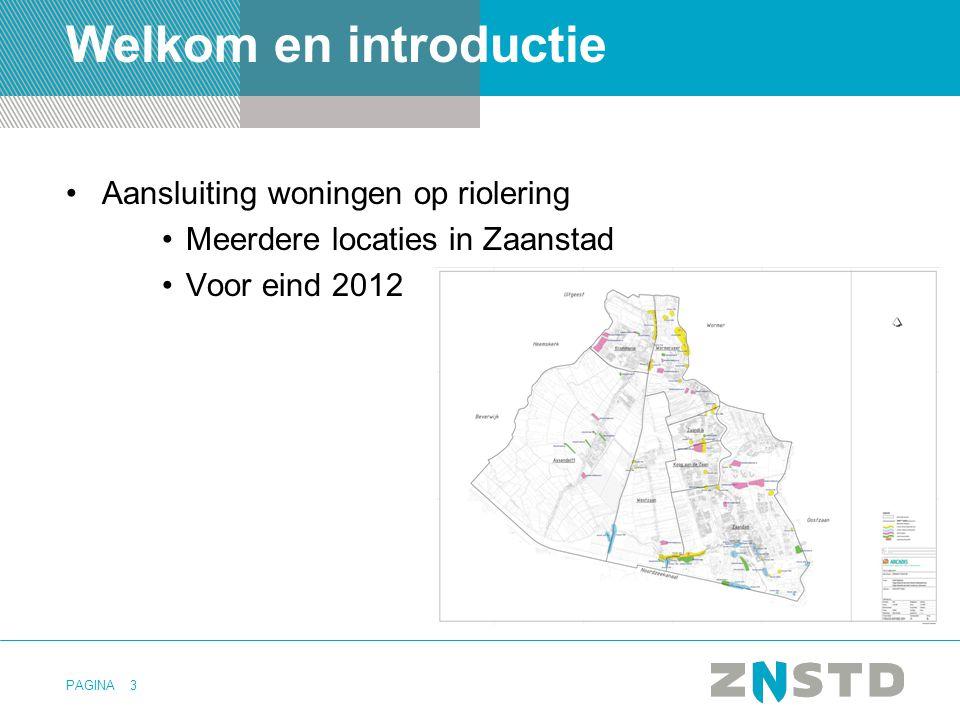 PAGINA3 Welkom en introductie •Aansluiting woningen op riolering •Meerdere locaties in Zaanstad •Voor eind 2012