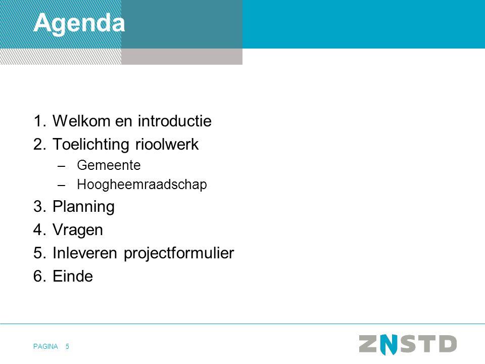PAGINA5 Agenda 1.Welkom en introductie 2.Toelichting rioolwerk –Gemeente –Hoogheemraadschap 3.Planning 4.Vragen 5.Inleveren projectformulier 6.Einde