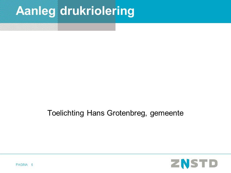 PAGINA6 Aanleg drukriolering Toelichting Hans Grotenbreg, gemeente