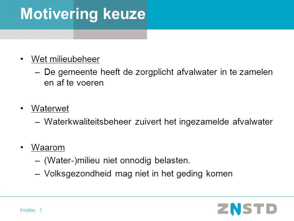 PAGINA7 Motivering keuze •Wet milieubeheer –De gemeente heeft de zorgplicht afvalwater in te zamelen en af te voeren •Waterwet –Waterkwaliteitsbeheer