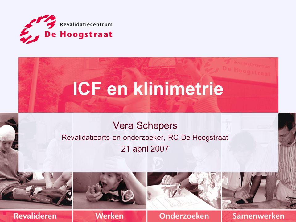 ICF en klinimetrie Vera Schepers Revalidatiearts en onderzoeker, RC De Hoogstraat 21 april 2007