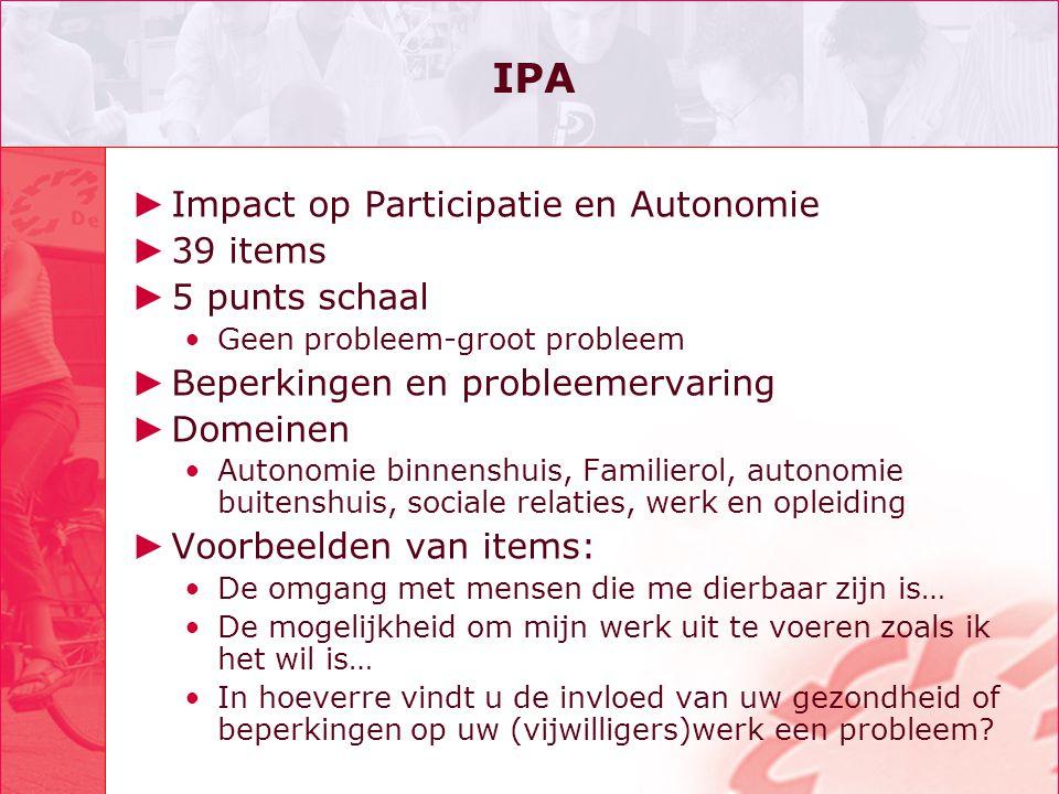 IPA ► Impact op Participatie en Autonomie ► 39 items ► 5 punts schaal •Geen probleem-groot probleem ► Beperkingen en probleemervaring ► Domeinen •Auto