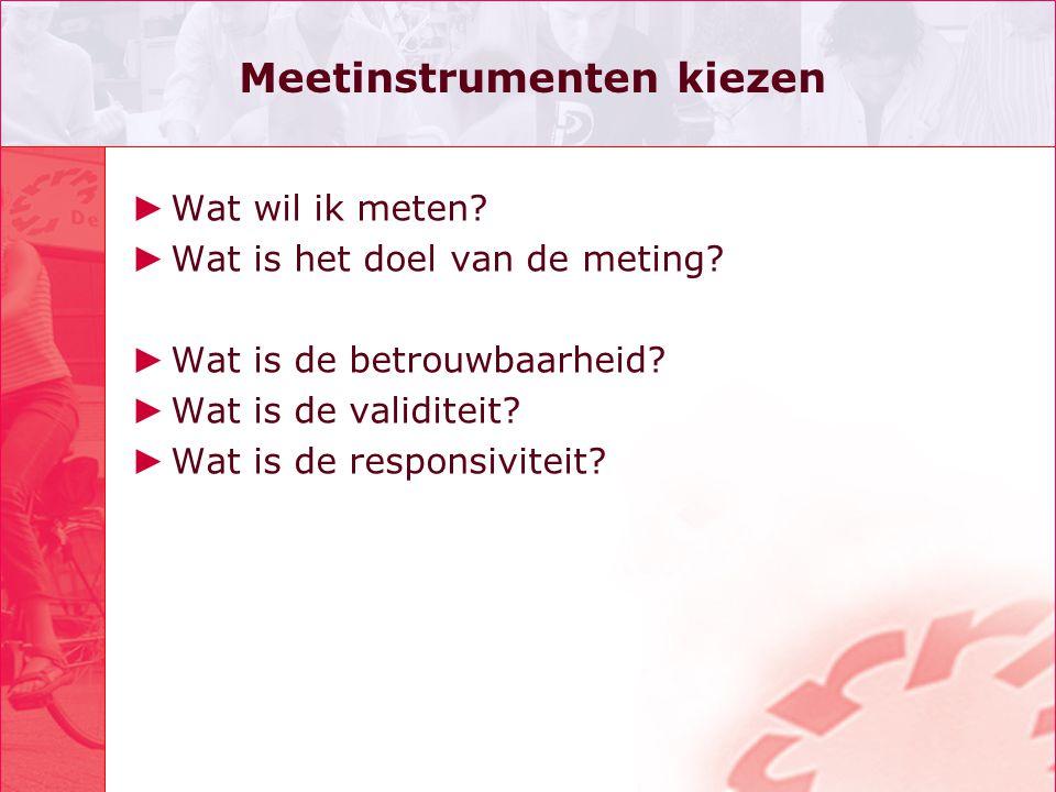 Meetinstrumenten kiezen ► Wat wil ik meten.► Wat is het doel van de meting.