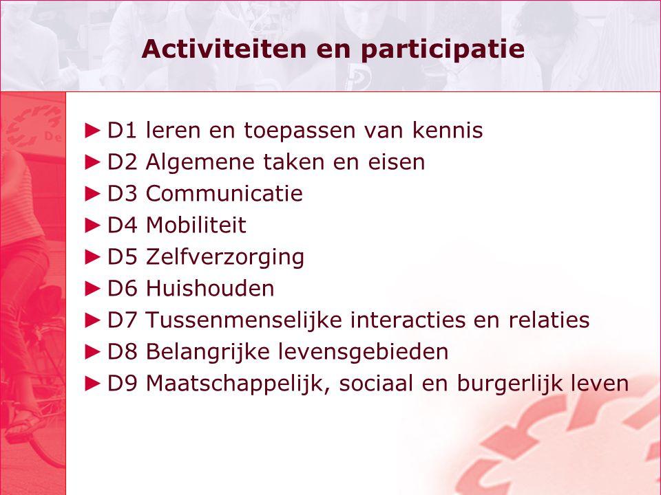 Activiteiten en participatie ► D1 leren en toepassen van kennis ► D2 Algemene taken en eisen ► D3 Communicatie ► D4 Mobiliteit ► D5 Zelfverzorging ► D