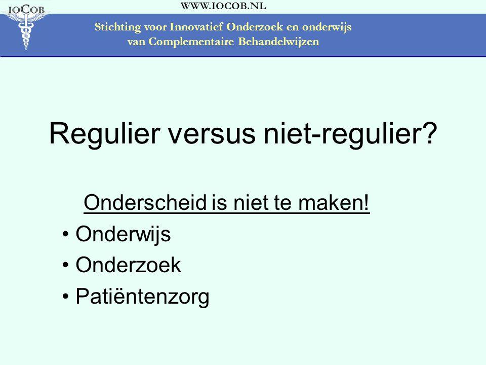 WWW.IOCOB.NL Stichting voor Innovatief Onderzoek en onderwijs van Complementaire Behandelwijzen Regulier versus niet-regulier.