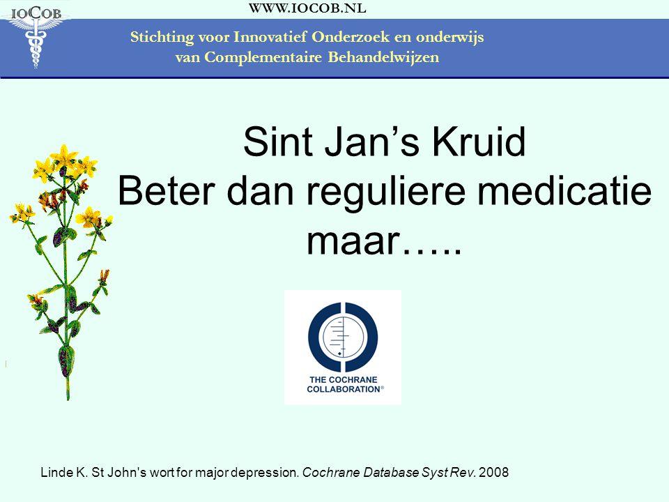 WWW.IOCOB.NL Stichting voor Innovatief Onderzoek en onderwijs van Complementaire Behandelwijzen Sint Jan's Kruid Beter dan reguliere medicatie maar…..