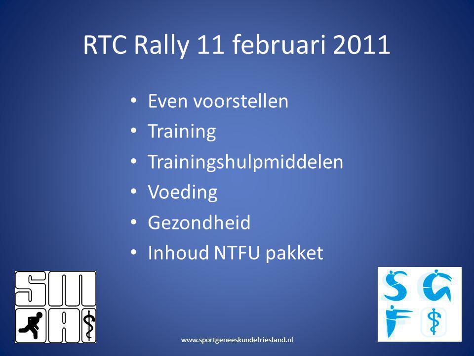RTC Rally 11 februari 2011 • Even voorstellen • Training • Trainingshulpmiddelen • Voeding • Gezondheid • Inhoud NTFU pakket www.sportgeneeskundefries