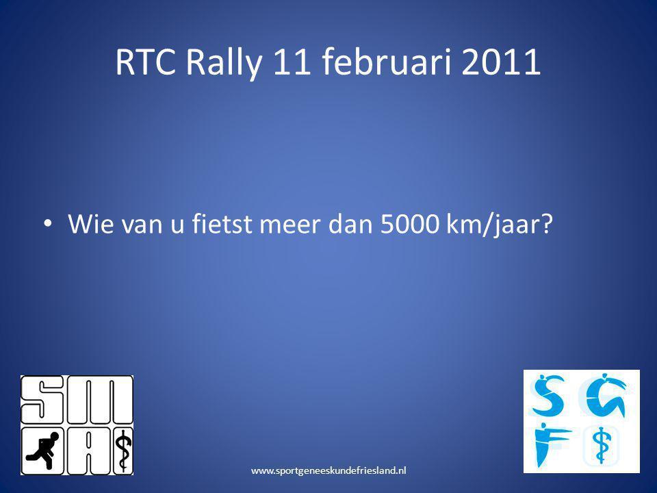 RTC Rally 11 februari 2011 • Wie van u fietst meer dan 5000 km/jaar? www.sportgeneeskundefriesland.nl