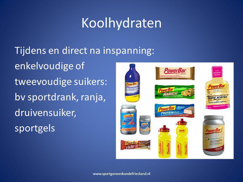 Koolhydraten Tijdens en direct na inspanning: enkelvoudige of tweevoudige suikers: bv sportdrank, ranja, druivensuiker, sportgels www.sportgeneeskunde