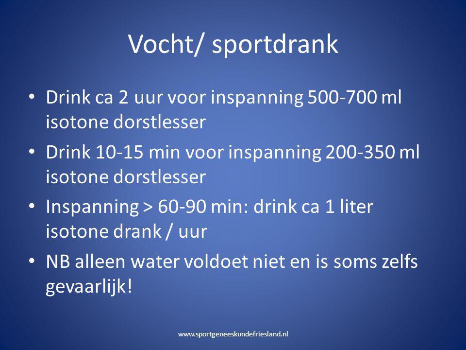 Vocht/ sportdrank • Drink ca 2 uur voor inspanning 500-700 ml isotone dorstlesser • Drink 10-15 min voor inspanning 200-350 ml isotone dorstlesser • I