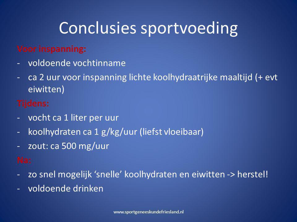 Conclusies sportvoeding Voor inspanning: -voldoende vochtinname -ca 2 uur voor inspanning lichte koolhydraatrijke maaltijd (+ evt eiwitten) Tijdens: -