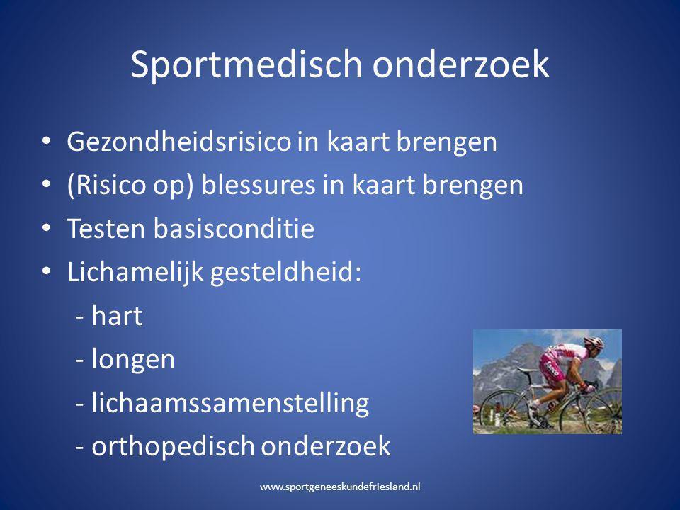 Sportmedisch onderzoek • Gezondheidsrisico in kaart brengen • (Risico op) blessures in kaart brengen • Testen basisconditie • Lichamelijk gesteldheid: