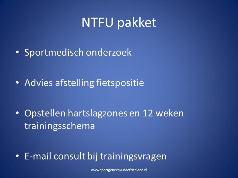 NTFU pakket • Sportmedisch onderzoek • Advies afstelling fietspositie • Opstellen hartslagzones en 12 weken trainingsschema • E-mail consult bij train