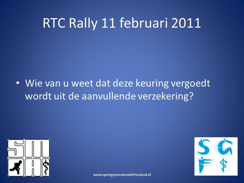 RTC Rally 11 februari 2011 • Wie van u weet dat deze keuring vergoedt wordt uit de aanvullende verzekering? www.sportgeneeskundefriesland.nl