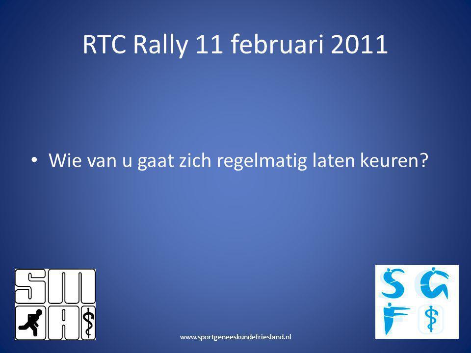 RTC Rally 11 februari 2011 • Wie van u gaat zich regelmatig laten keuren? www.sportgeneeskundefriesland.nl