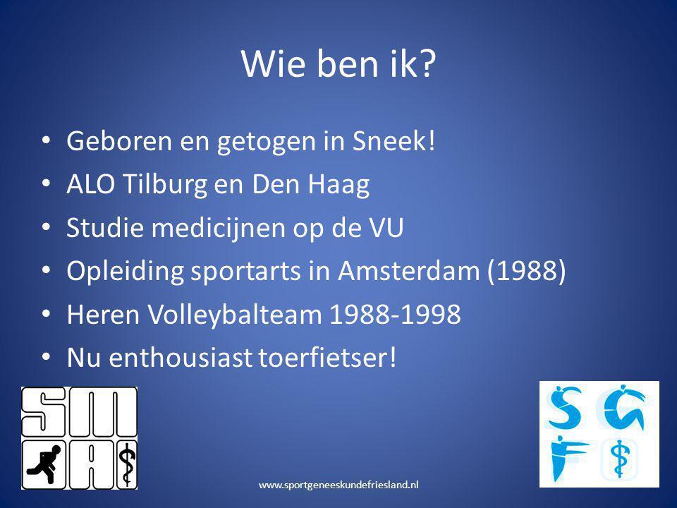 Wie ben ik? • Geboren en getogen in Sneek! • ALO Tilburg en Den Haag • Studie medicijnen op de VU • Opleiding sportarts in Amsterdam (1988) • Heren Vo