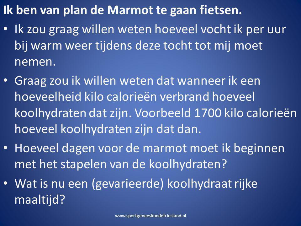 www.sportgeneeskundefriesland.nl Ik ben van plan de Marmot te gaan fietsen. • Ik zou graag willen weten hoeveel vocht ik per uur bij warm weer tijdens