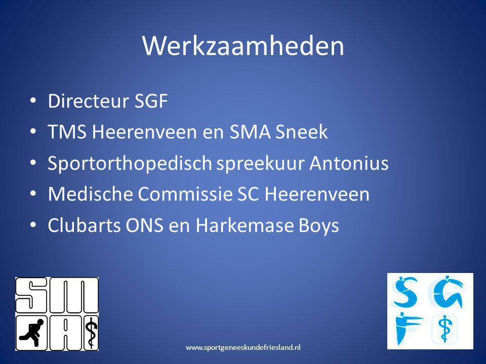 Werkzaamheden • Directeur SGF • TMS Heerenveen en SMA Sneek • Sportorthopedisch spreekuur Antonius • Medische Commissie SC Heerenveen • Clubarts ONS e