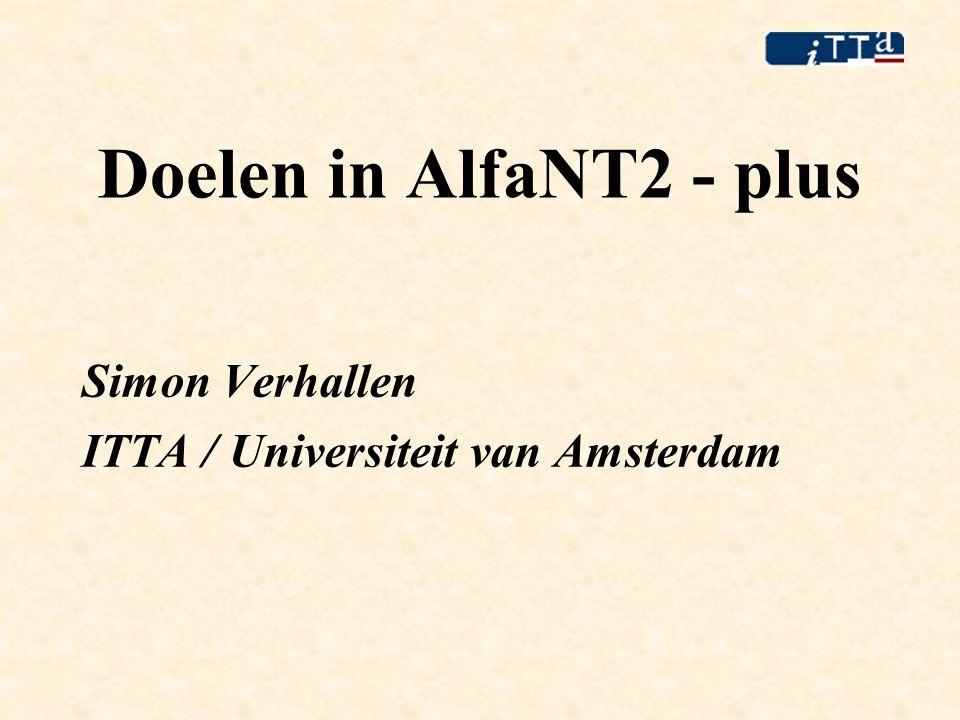 Doelen in AlfaNT2 - plus Simon Verhallen ITTA / Universiteit van Amsterdam