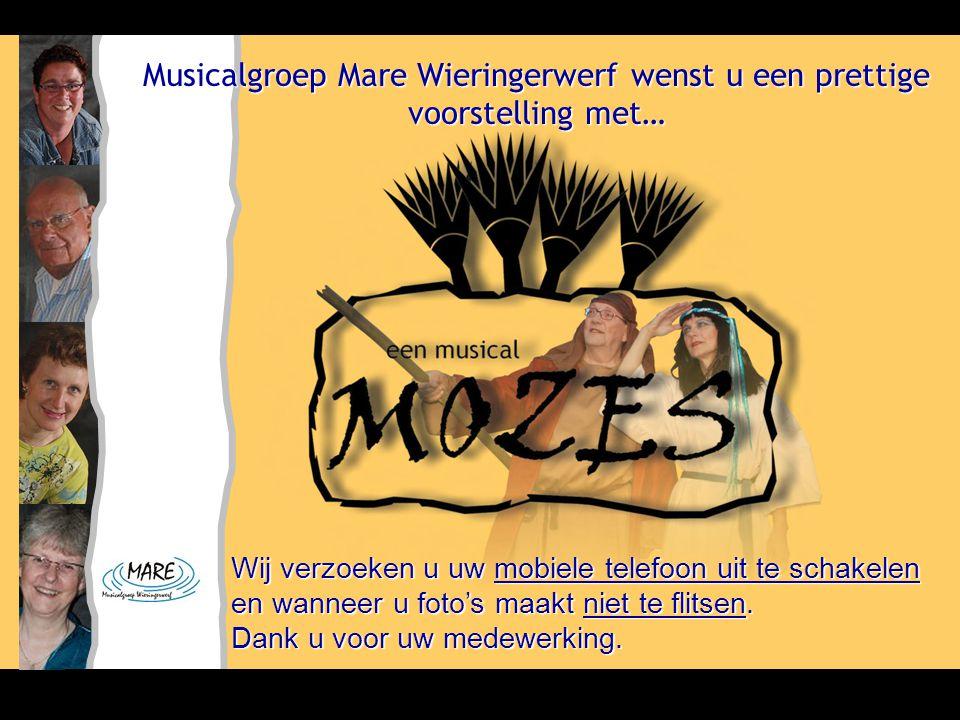 Musicalgroep Mare Wieringerwerf wenst u een prettige voorstelling met… Wij verzoeken u uw mobiele telefoon uit te schakelen en wanneer u foto's maakt niet te flitsen.