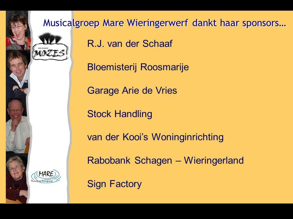 Musicalgroep Mare Wieringerwerf dankt haar sponsors… R.J. van der Schaaf Bloemisterij Roosmarije Garage Arie de Vries Stock Handling van der Kooi's Wo