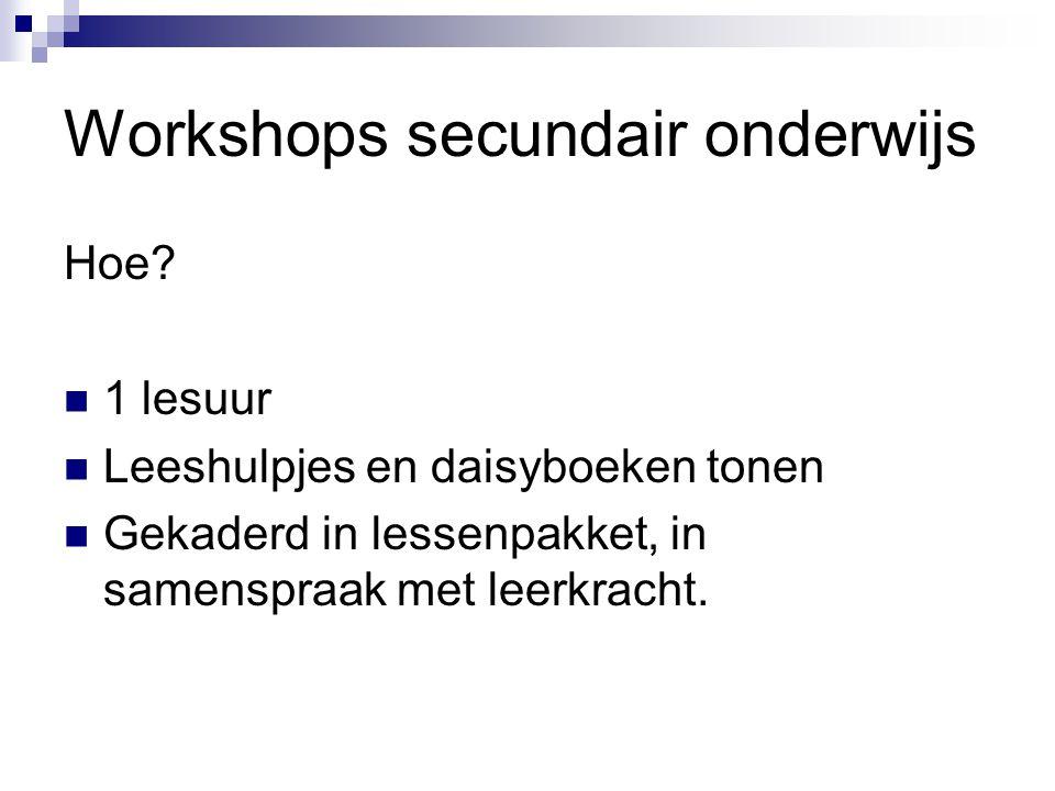 Workshops secundair onderwijs Hoe?  1 lesuur  Leeshulpjes en daisyboeken tonen  Gekaderd in lessenpakket, in samenspraak met leerkracht.