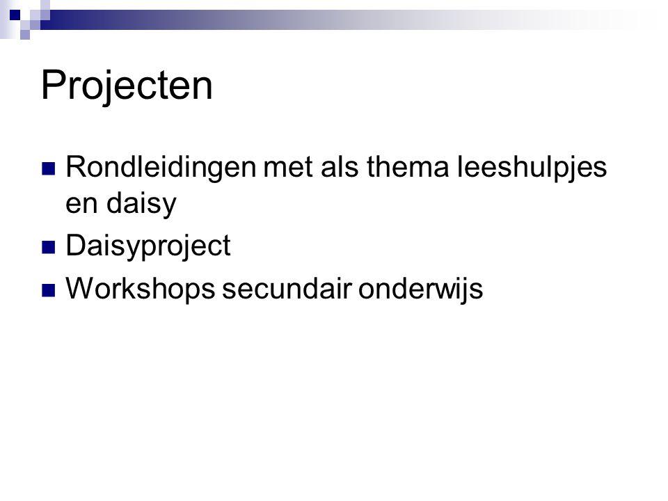 Projecten  Rondleidingen met als thema leeshulpjes en daisy  Daisyproject  Workshops secundair onderwijs