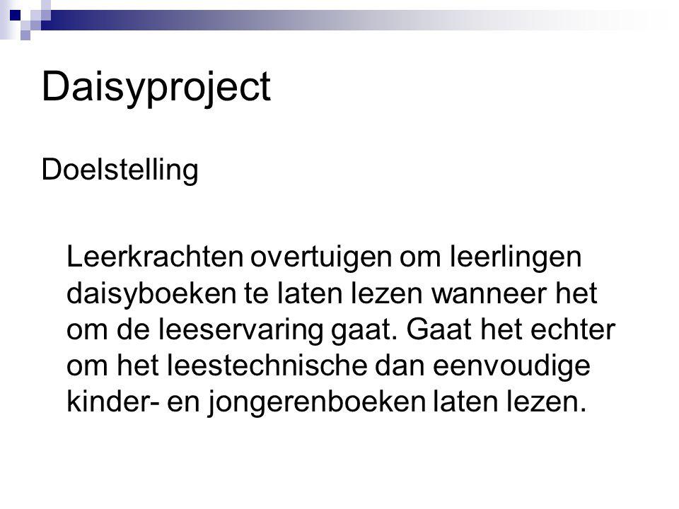 Daisyproject Doelstelling Leerkrachten overtuigen om leerlingen daisyboeken te laten lezen wanneer het om de leeservaring gaat. Gaat het echter om het