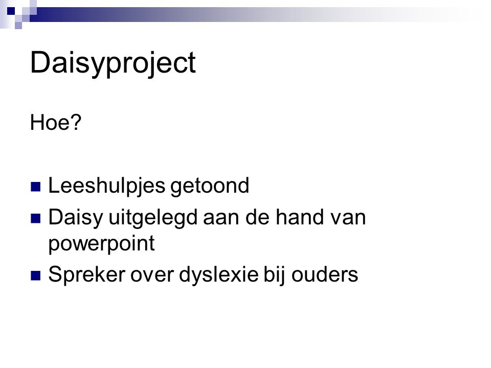 Daisyproject Hoe?  Leeshulpjes getoond  Daisy uitgelegd aan de hand van powerpoint  Spreker over dyslexie bij ouders