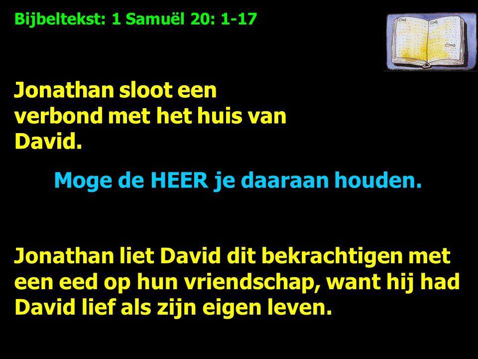 Bijbeltekst: 1 Samuël 20: 1-17 Jonathan sloot een verbond met het huis van David.