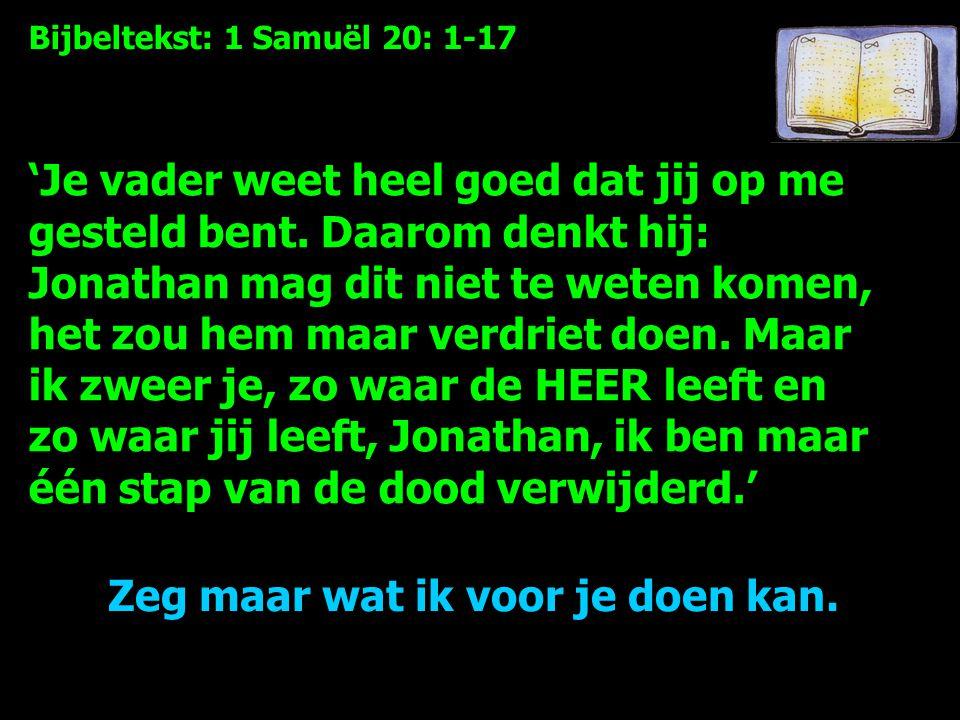 Bijbeltekst: 1 Samuël 20: 1-17 'Je vader weet heel goed dat jij op me gesteld bent.